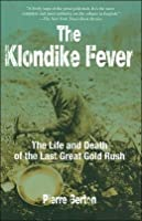 The Klondike Fever the Life and Death of the Last Great Gold Rush