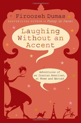 Laughing Without an Accent Adventures of an Iranian American, at Home and Abroad