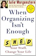 When Organizing Isn't Enough: Shed Your Stuff, Change Your Life