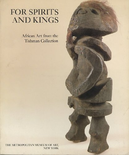 For Spirits and Kings African Art from the Paul and Ruth Tishman Collection