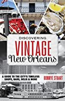 Discovering Vintage New Orleans: A Guide to the City's Timeless Shops, Bars, Hotels & More