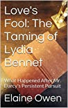 Love's Fool: The Taming of Lydia Bennet: What Happened After Mr. Darcy's Persistent Pursuit (Longbourn Unexpected Book 2)