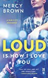 Loud is How I Love You (Hub City, #1)