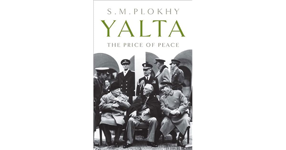 Yalta The Price Of Peace By Serhii Plokhy