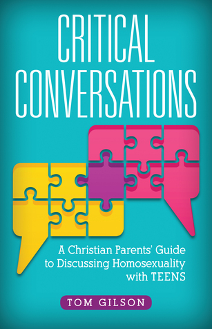 Critical Conversations: A Christian Parents' Guide to Discussing Homosexuality with Teens