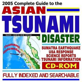 2005 Complete Guide to the Asian Tsunami Disaster: Sumatra Earthquake, Indian Ocean Tsunamis, Devastation in Indonesia, Sri Lanka, India, Thailand, Somalia, Malaysia, and the Maldives; American Human