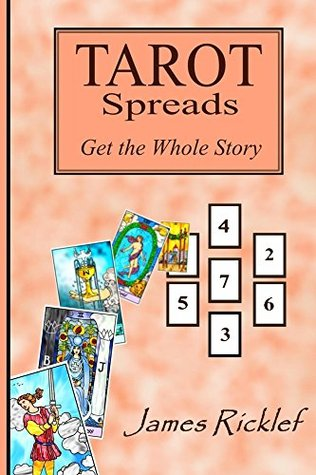 Tarot Spreads -- Get the Whole Story by James Ricklef