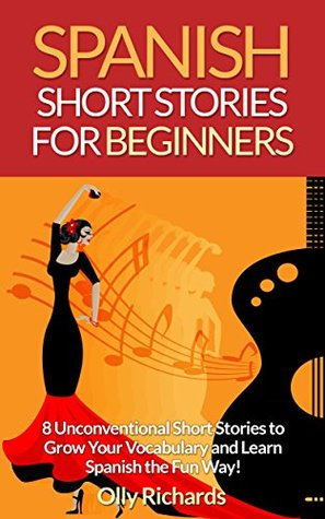Spanish Short Stories For Beginners: 8 Unconventional Short Stories