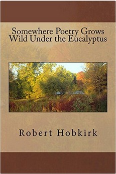 Somewhere Poetry Grows Wild Under the Eucalyptus