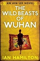 The Wild Beasts of Wuhan (Ava Lee Series)