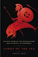 Lords of the Sea: The Epic Story of the Athenian Navy & the Birth of Democracy