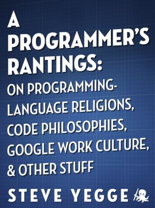 A Programmer's Rantings: On Programming-Language Religions, Code Philosophies, Google Work Culture, and Other Stuff