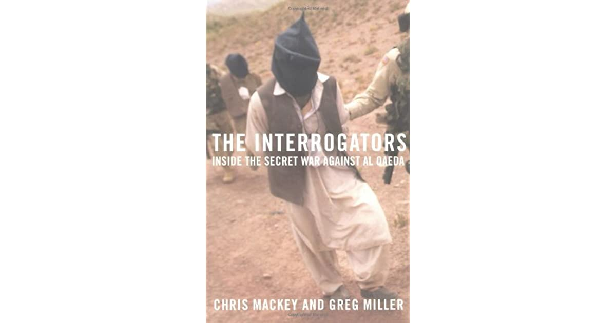 The Interrogators: Inside the Secret War Against Al Qaeda by Chris