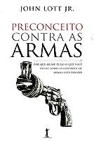 Preconceito Contra as Armas - Por que quase tudo o que você ouviu sobre o controle de armas está errado.