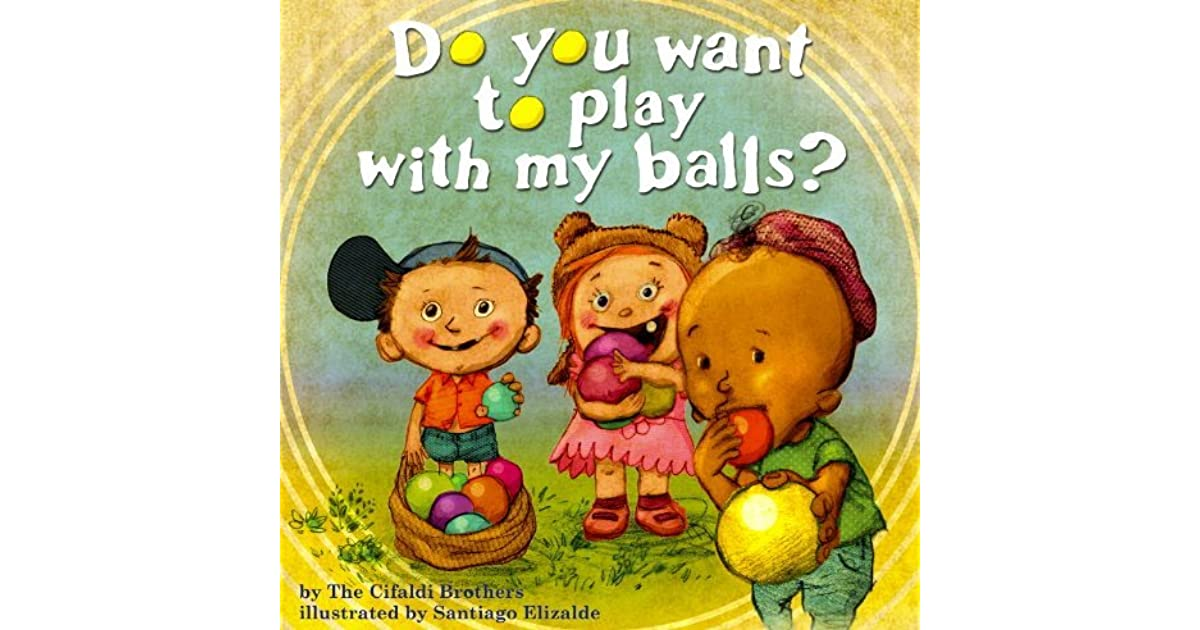 Do You Want To Play With My Balls By Cifaldi Brothers Custom Pervert Quotes From Books
