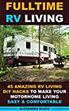 Fulltime RV Living 45 Amazing RV Living DIY Hacks to Make Your Motorhome Living Easy & Comfortable: (RV living, RV living full-time, RV living tips, RV ... Motorhome Living, RV Living Pictures)