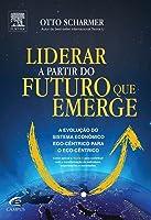 Liderar a Partir do Futuro que Emerge