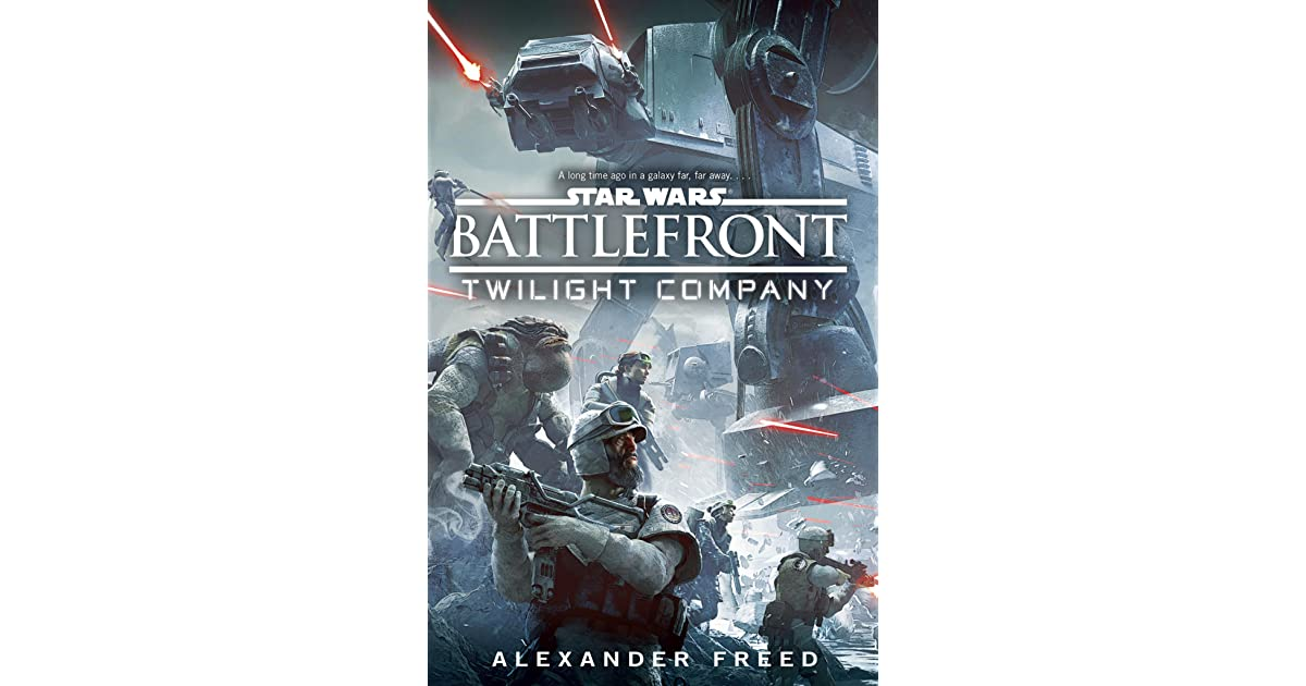Twilight Company Star Wars Battlefront 1 By Alexander Freed