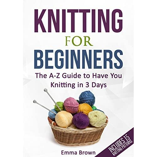 Knitting Book For Beginners : Knitting for beginners the a z guide to have you
