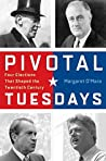 Pivotal Tuesdays: Four Elections That Shaped the Twentieth Century