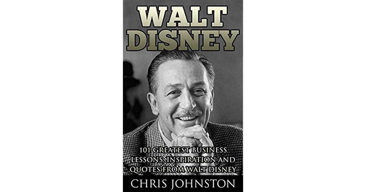 Walt Disney 101 Greatest Business Lessons Inspiration And Quotes