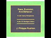 Race, Evolution, and Behavior: A Life History Perspective Audio Abridged Edition