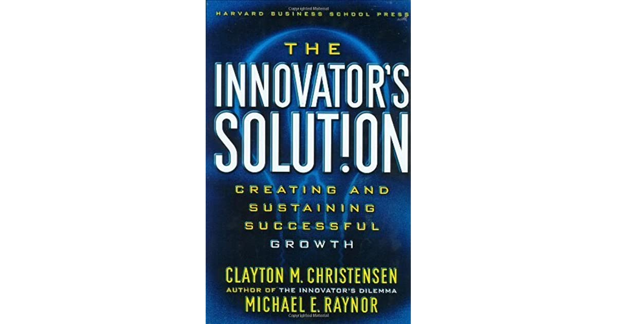 The innovators solution creating and sustaining successful the innovators solution creating and sustaining successful growth by clayton m christensen fandeluxe Gallery
