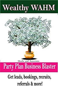 Wealthy WAHM Party Plan Business Blaster
