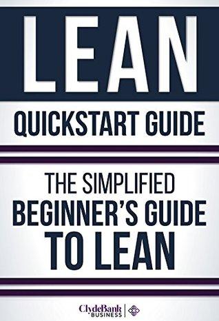 Lean: QuickStart Guide - The Simplified Beginner's Guide To Lean (Lean, Lean Manufacturing, Lean Six Sigma, Lean Enterprise)