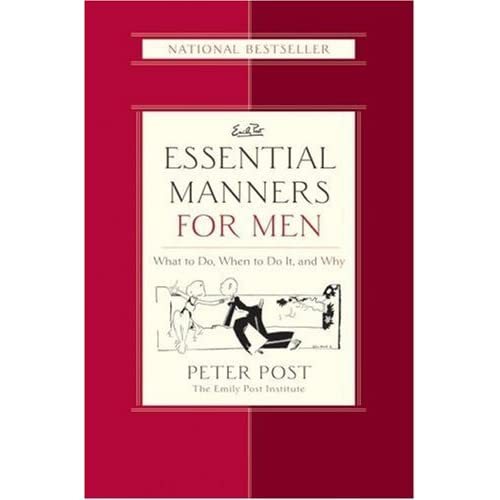 Ask Emily Post Etiquette: Essential Manners For Men: What To Do, When To Do It, And