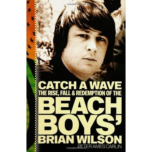 Catch a Wave The Rise Fall and Redemption of the Beach Boys