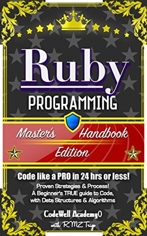 Ruby: Programming, Master's Handbook: A TRUE Beginner's Guide! Problem Solving, Code, Data Science, Data Structures & Algorithms (Code like a PRO in 24 ... design, tech, perl, ajax, swift, python)