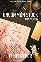 Uncommon Stock: Exit Strategy (The Uncommon Series) (Volume 3)