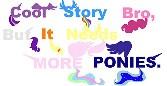 Cool Story Bro, But It Needs More... Ponies?