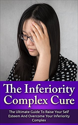 The-Inferiority-Complex-Cure-The-Ultimate-Guide-to-Raise-Your-Self-Esteem-and-Overcome-Your-Inferiority-Complex
