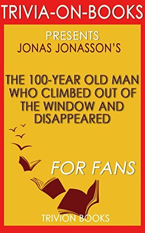 Jonas Jonasson's The 100-Year-Old Man Who Climbed Out the Win... by Trivion Books