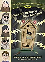 Willie's Redneck Time Machine (Be Your Own Duck Commander #1)