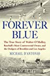 Forever Blue: The True Story of Walter O'Malley, Baseball's Most Controversial Owner, and the Dodgers of Brooklyn and Los Angeles