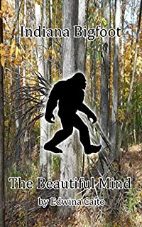 Indiana Bigfoot:: The Beautiful Mind
