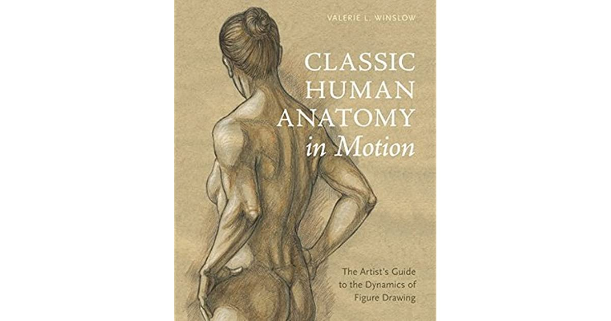 Classic Human Anatomy In Motion The Artists Guide To The Dynamics