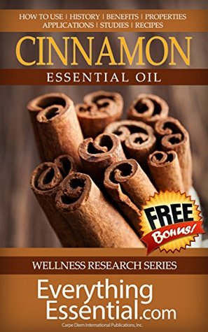 Cinnamon Essential Oil: Uses, Studies, Benefits, Applications & Recipes (Wellness Research Series Book 5)