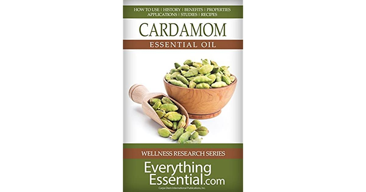 Cardamom Essential Oil Uses Studies Benefits Applications Recipes By George Shepherd