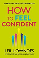 How to Feel Confident: Simple Tools for Instant Success