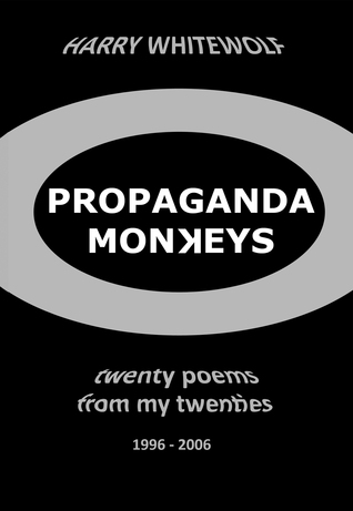 Propaganda Monkeys - Twenty Poems From My Twenties: 1996 - 2006