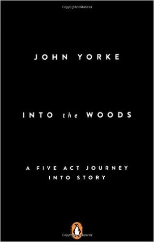 Into the Woods: A Five Act Journey Into Story