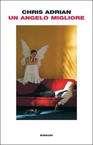 Un angelo migliore by Chris Adrian