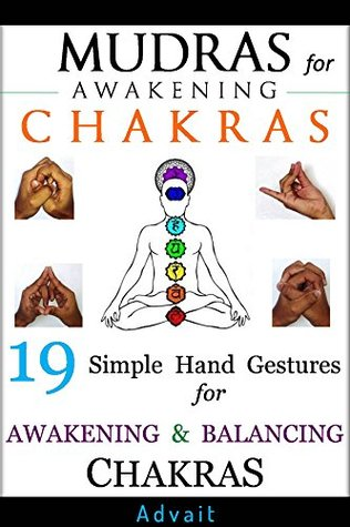 Mudras for Awakening Chakras: 19 Simple Hand Gestures for