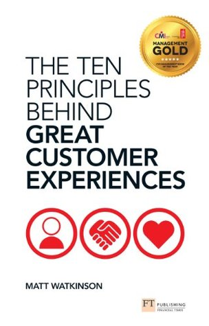 The Ten Principles Behind Great Customer Experiences by Matt Watkinson