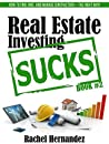 Real Estate Investing Sucks: How to Find, Hire, and Manage Contractors-the Right Way!