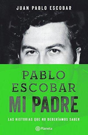 Pablo Escobar My Father By Juan Pablo Escobar